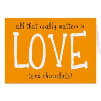 All That Really Matters is Love (and chocolate) Card