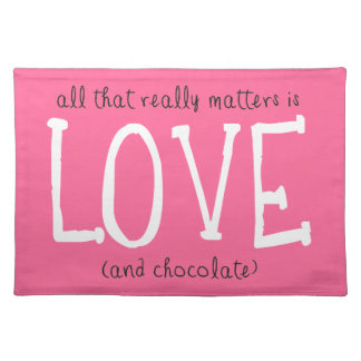 All That Really Matters is Love (and chocolate) Cloth Placemat
