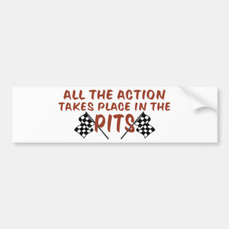 All The Action Takes Place In The Pits Bumper Sticker