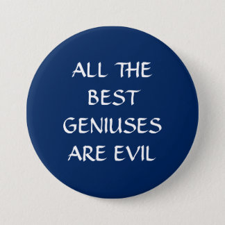 All the Best Geniuses Are Evil Pin Badge Button