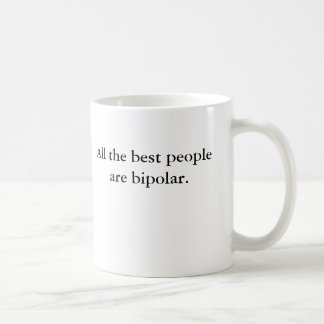 All the best people are bipolar classic white coffee mug