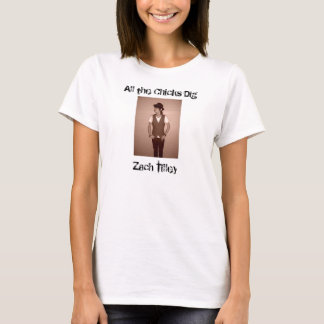 All the Chicks Dig Zach Tilley T-Shirt