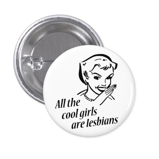 All the Cool Girls are Lesbians Pins
