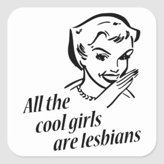 All the Cool Girls are Lesbians Square Sticker