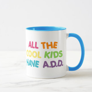 All the cool kids have ADD Mug