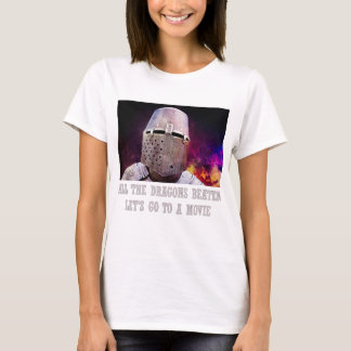 All the dragons beaten let's go to a movie T-Shirt