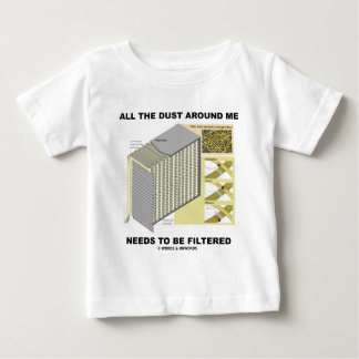 All The Dust Around Me Needs To Be Filtered Baby T-Shirt