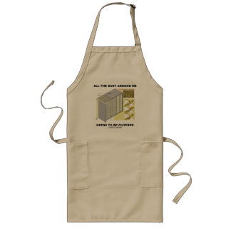 All The Dust Around Me Needs To Be Filtered Long Apron