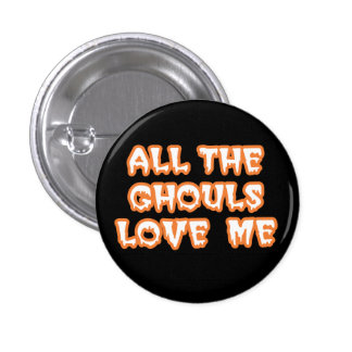 All The Ghouls Love Me Round Black Button