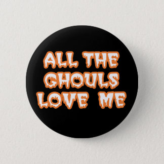All The Ghouls Love Me Standard Black Button