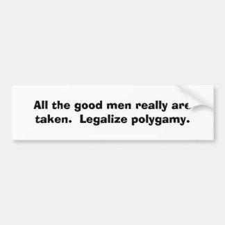 All the good men really are taken.  Legalize po... Car Bumper Sticker