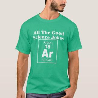 All The Good Science Jokes Argon Science Nerd T-Shirt