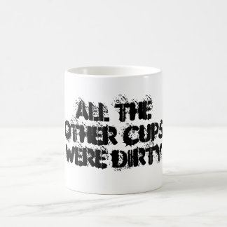 All The Other Cups Were Dirty Classic White Coffee Mug