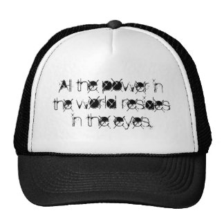 All the power in the world resides in the eyes. trucker hat