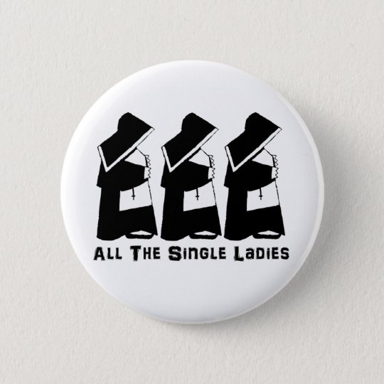 All The Single Ladies Pinback Button