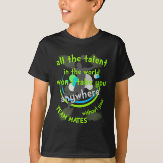 All The Talent In The World Won't Take You Gift T-Shirt