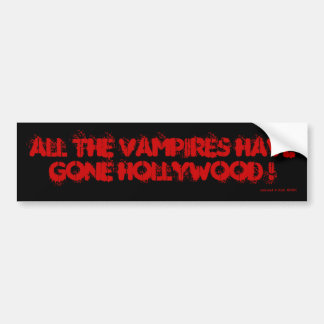 ALL THE VAMPIRES HAVE GONE HOLLYWOOD ! CAR BUMPER STICKER