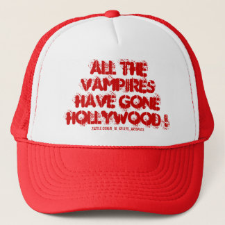 ALL THE VAMPIRES HAVE GONE HOLLYWOOD ! TRUCKER HAT