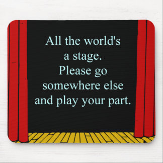 All the world s a stage mouse pad