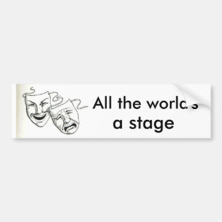 """All the world's a stage"" Car Bumper Sticker"