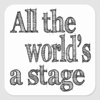 All the World's a Stage Quote Square Sticker