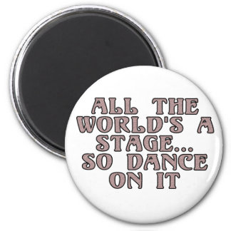 All the world's a stage...so dance on it 2 inch round magnet