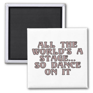 All the world's a stage...so dance on it 2 inch square magnet
