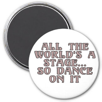 All the world's a stage...so dance on it 3 inch round magnet