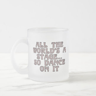 All the world's a stage...so dance on it frosted glass coffee mug