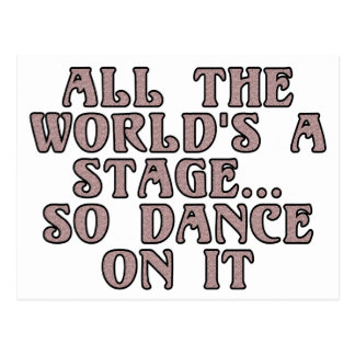 All the world's a stage...so dance on it postcard