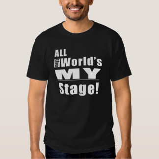 All The World's My Stage Shirt