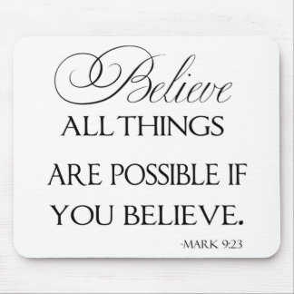 All Things Are Possible If You Believe Mouse Pad