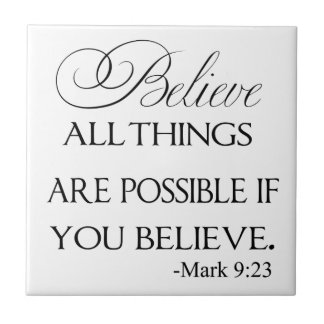 All Things Are Possible If You Believe Ceramic Tile