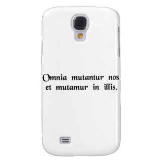 All things change, and we change with them. galaxy s4 case