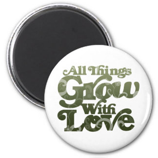 All Things Grow With Love 2 Inch Round Magnet