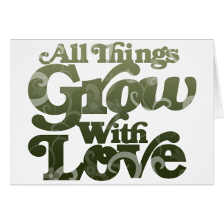 All Things Grow With Love Card