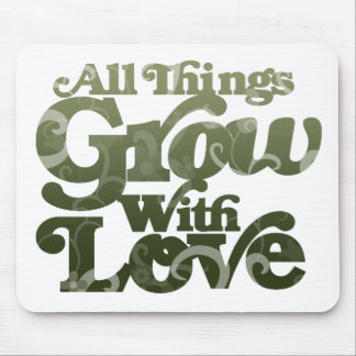 All Things Grow With Love Mouse Pad
