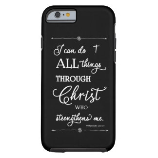 All Things Through Christ - Philippians 4:13 Tough iPhone 6 Case