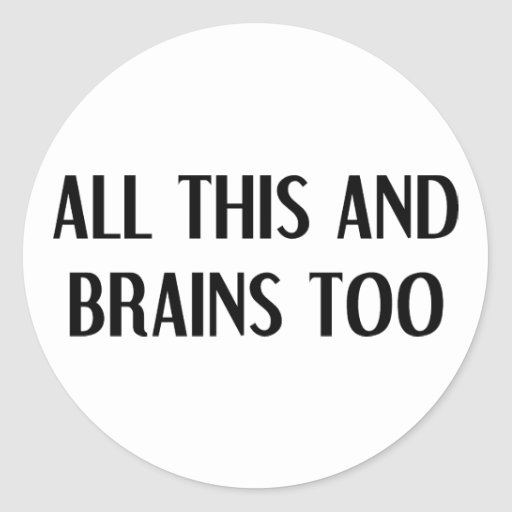 All This and Brains Round Sticker