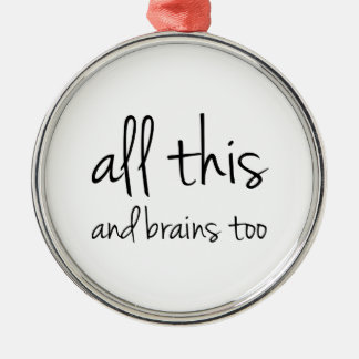 All This And Brains Too Metal Ornament