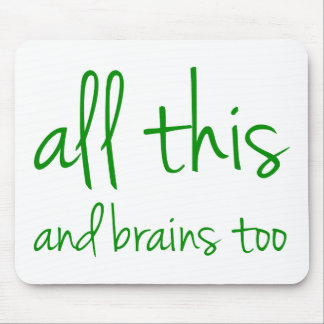 All This And Brains Too Mouse Pad