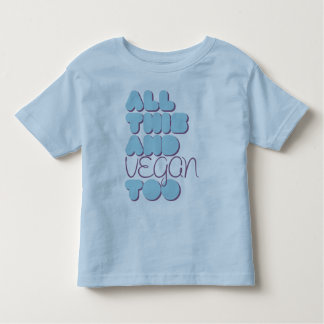 All This and Vegan Too Blue Toddler T-shirt