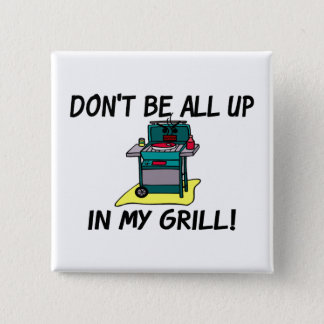 All Up In My Grill Pinback Button