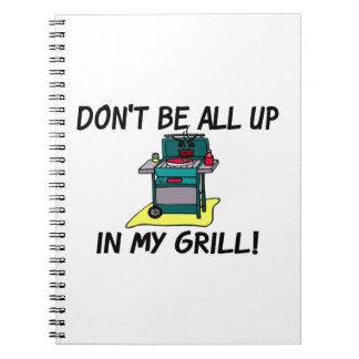 All Up In My Grill Spiral Notebook