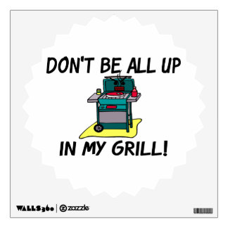 All Up In My Grill Wall Sticker
