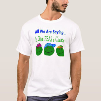 All we are saying GIVE PEAS A CHANCE T-Shirt
