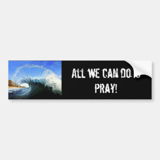 All we can do is pray! bumper stickers