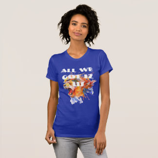 All We Got Is Us (Lion Roar) T-Shirt