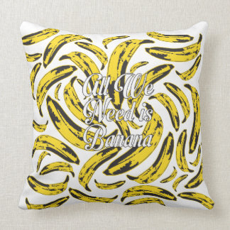 All We Need is Banana Pillow White