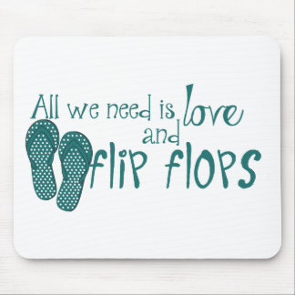 All We Need Is Love and Flip Flops Mouse Pad